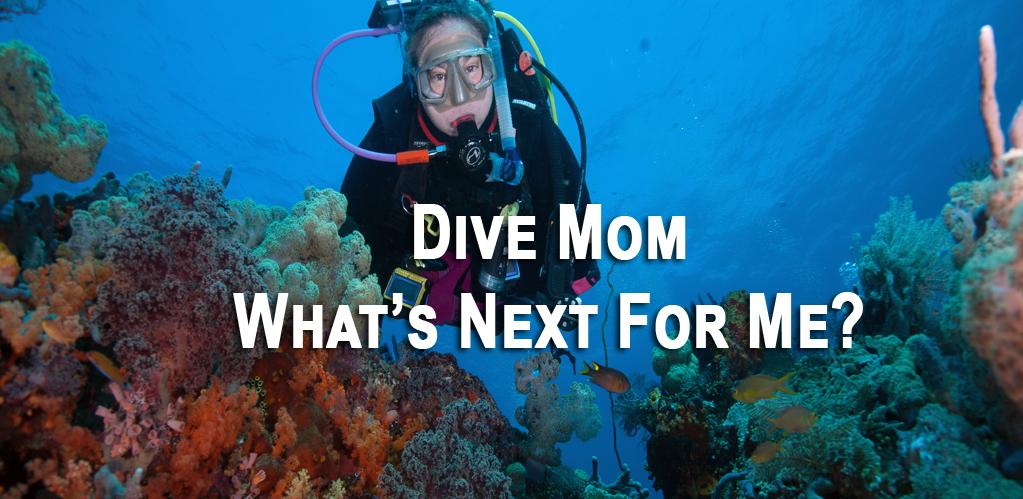 Dive Mom, What's Next For Me? - Houston's Premier Scuba ...